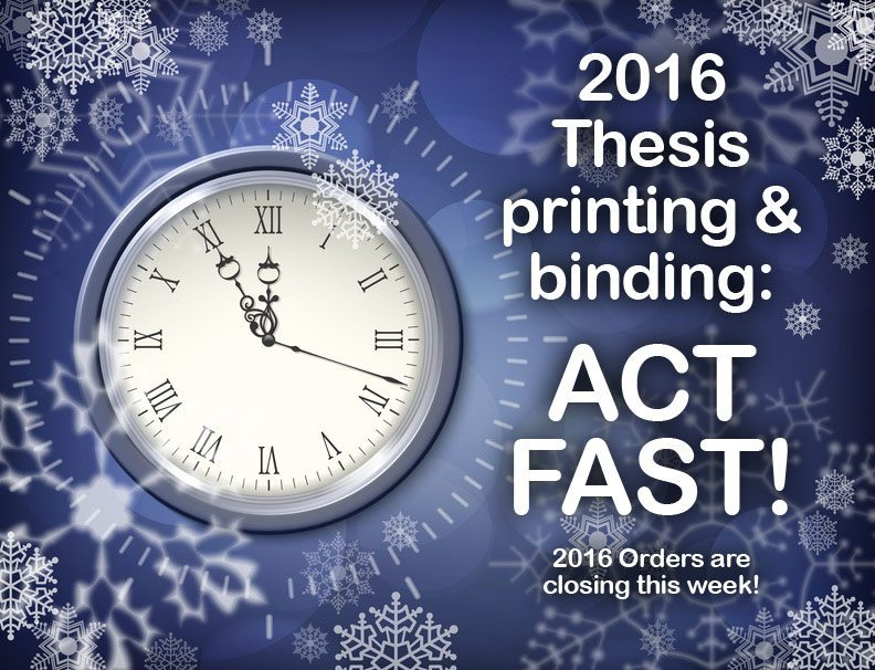 ACT FAST for 2016 Thesis Printing & Binding Orders!