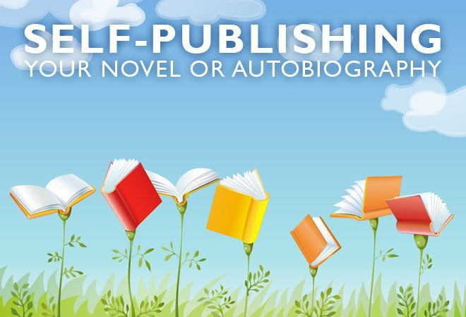 Self-Publishing: Your Novel or Autobiography in Glorious Print
