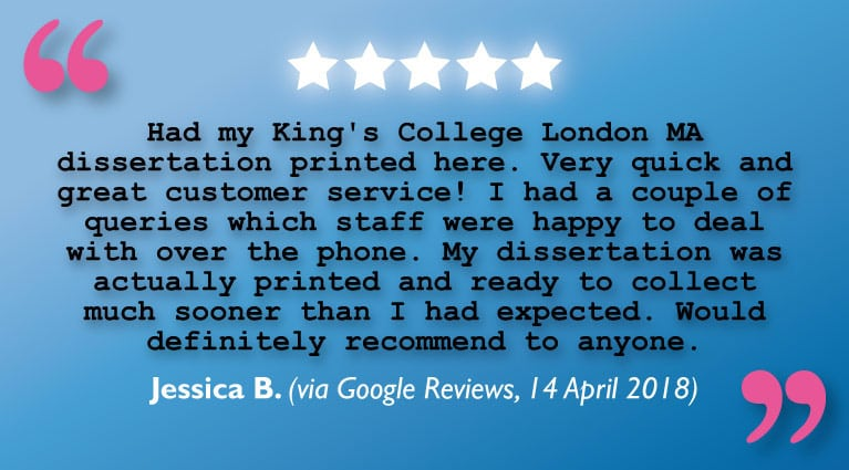 'Very Quick' Dissertation Printing & 'Great Customer Service' says KCL MA student